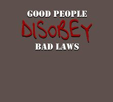 Good people disobey bad laws Unisex T-Shirt