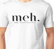 meh. Meaning - expressing a lack of interest or enthusiasm. Unisex T-Shirt