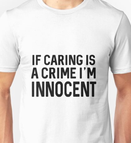 If caring is a crime I'm Innocent Unisex T-Shirt
