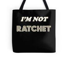 I'm Not Ratchet Tote Bag