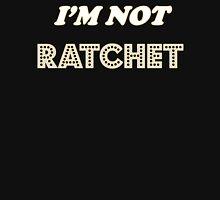 I'm Not Ratchet T-Shirt