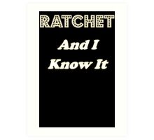 Ratchet And I Know It Art Print