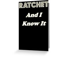 Ratchet And I Know It Greeting Card