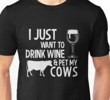 I Just Want To Drink Wine And Pet My Cows Unisex T-Shirt