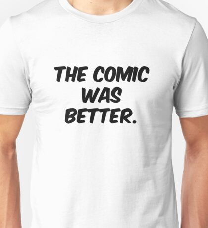 The Comic was Better Unisex T-Shirt