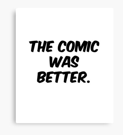 The Comic was Better Canvas Print