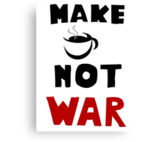 New funny Image Make Cofee Not War  Canvas Print