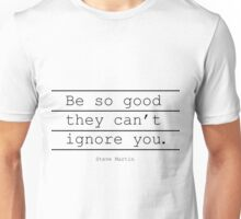 Inspirational Print Motivation poster Be So Good They Can't Ignore You Steve Martin Printable Typography Wall Art Unisex T-Shirt