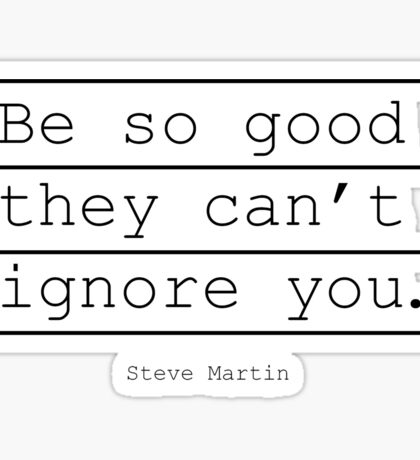 Inspirational Print Motivation poster Be So Good They Can't Ignore You Steve Martin Printable Typography Wall Art Sticker