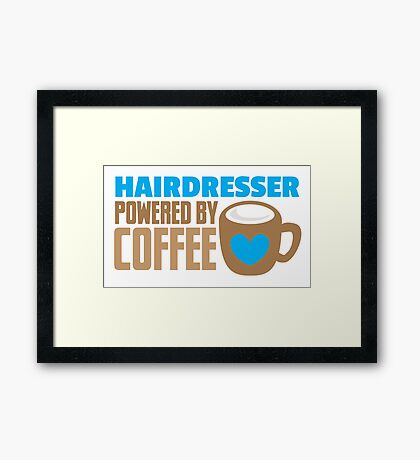 HAIRDRESSER powered by coffee Framed Print