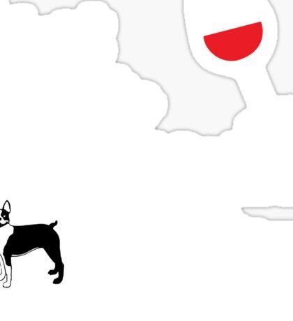To Drink Wine & Pet My Boston Terrier  Sticker