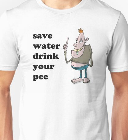 save water, drink your pee Unisex T-Shirt