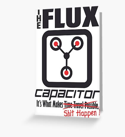 The Flux Capacitor - Makes $#it Happen Greeting Card