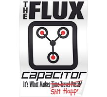 The Flux Capacitor - Makes $#it Happen Poster