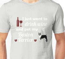 To Drink Wine & Pet My Boston Terrier  Unisex T-Shirt