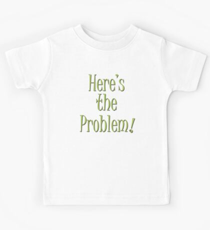 Here's the Problem !! Kids Tee