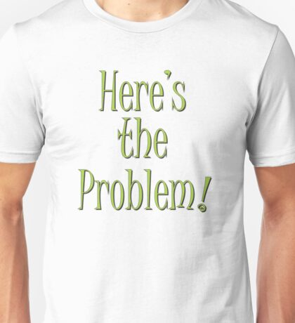 Here's the Problem !! Unisex T-Shirt
