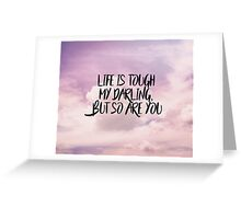 Life is tough my darling but so are you Greeting Card