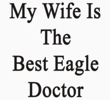 My Wife Is The Best Eagle Doctor  by supernova23