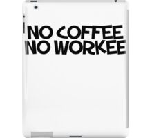 No coffee no workee iPad Case/Skin