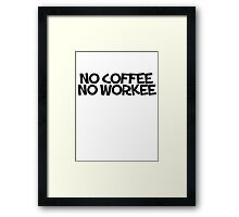No coffee no workee Framed Print