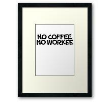 No coffee no workee Framed Print