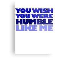 You wish you were humble like me Metal Print
