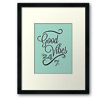 Good Vibes 24/7 Framed Print