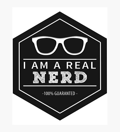 I am a real NERD Photographic Print