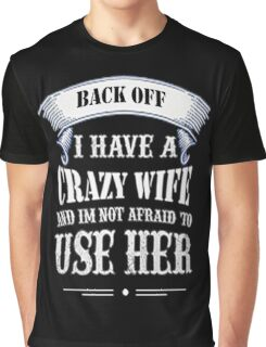 I Have A Crazy Wife T Shirt - Valentine Tee Graphic T-Shirt