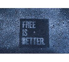 free is better Photographic Print