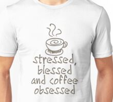 Stressed Blessed And Coffee Obsessed Unisex T-Shirt