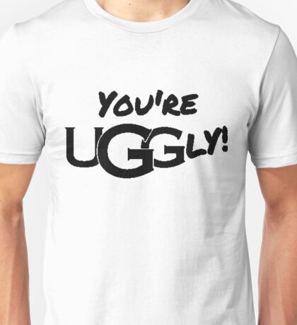 You're UGGly! (Black) Unisex T-Shirt