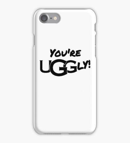You're UGGly! (Black) iPhone Case/Skin