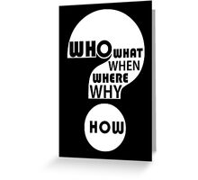 Who, What, When, Where, Why, & How? Greeting Card