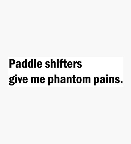 Paddle shifters give me phantom pains T-shirt. Limited edition design! Photographic Print