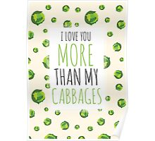 I love you more than my CABBAGES! Poster