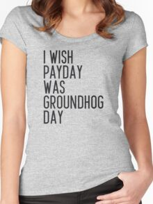 I wish payday was groundhog day Women's Fitted Scoop T-Shirt