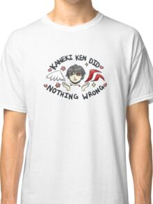 Kaneki Ken Did Nothing Wrong Classic T-Shirt