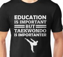 Taekwondo Is Importanter  Unisex T-Shirt