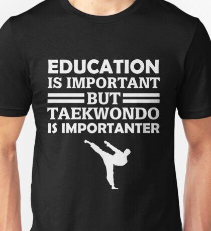 Taekwondo Is Importanter  Unisex T-Shirt