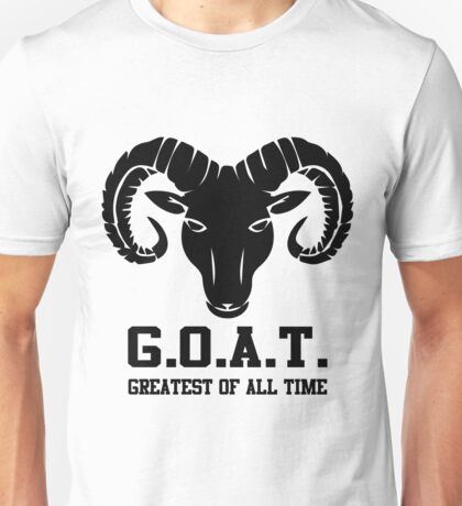 G.O.A.T - Greatest of All Time  Unisex T-Shirt
