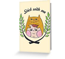 Stick with me Greeting Card
