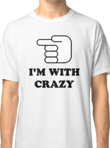 I'm With Crazy Classic T-Shirt