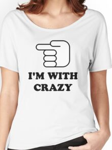 I'm With Crazy Women's Relaxed Fit T-Shirt