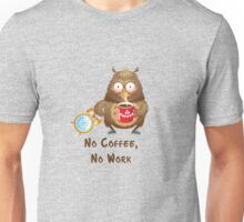 No Coffee, No Work, cute gift idea Unisex T-Shirt