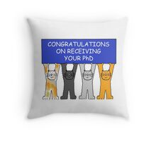 Congratulations on receiving your PhD. Throw Pillow
