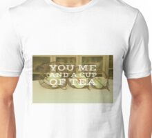 You me and a Cup of tea, quote on gift ware and home wares Unisex T-Shirt