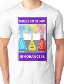 Science is Not the Enemy. Ignorance is. Unisex T-Shirt