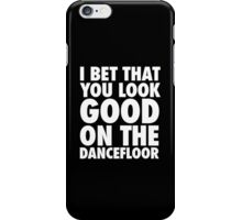 I Bet That You Look Good On The Dancfloor iPhone Case/Skin
